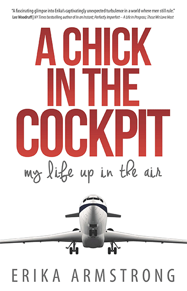A chick in the cockpit: my life up in the air by Erika Armstrong